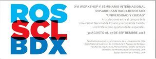 "XVI WORKSHOP Y SEMINARIO INTERNACIONAL ROSARIO-SANTIAGO-BORDEAUX ""UNIVERSIDAD Y CIUDAD"""